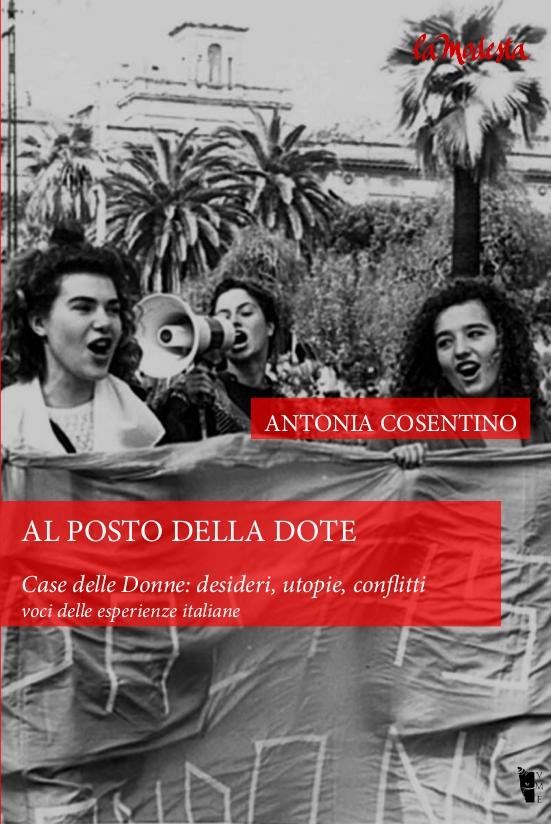 Antonia Cosentino – Al posto della dote. Casa delle Donne: desideri, utopie, conflitti.