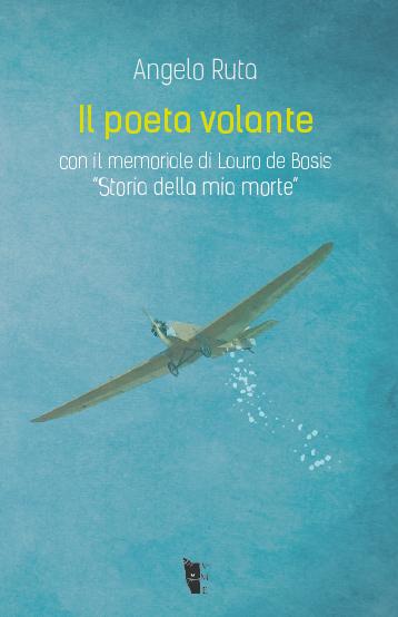 """Angelo Ruta – Il poeta volante. Con il memoriale di Lauro de Bosis """"Storia della mia morte"""""""