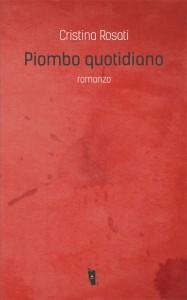 Cristina Rosati - Piombo quotidiano